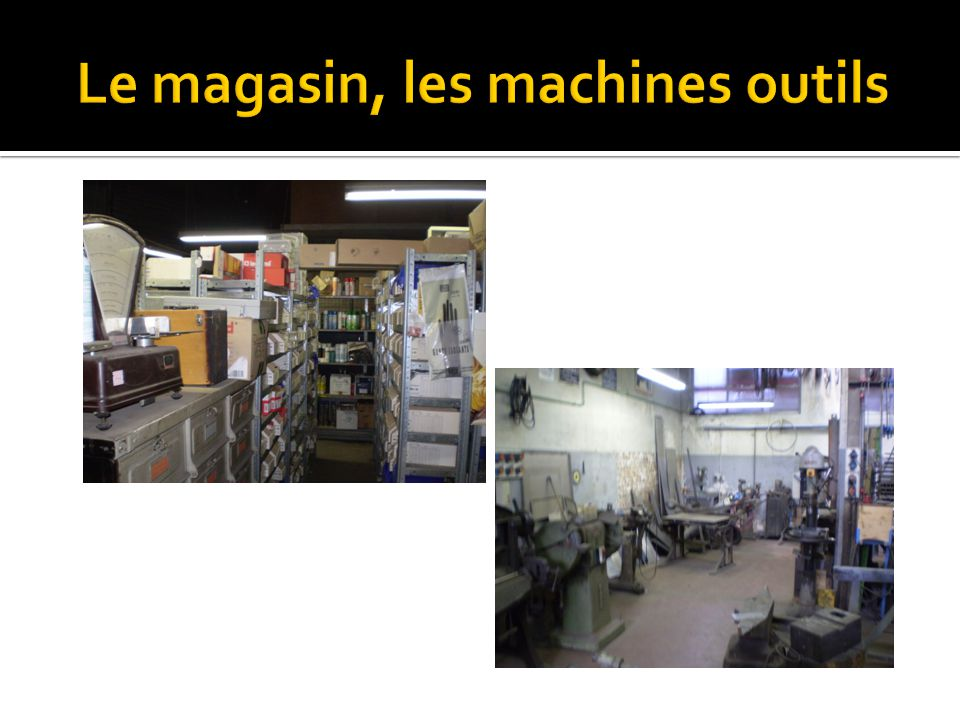 Le magasin, les machines outils