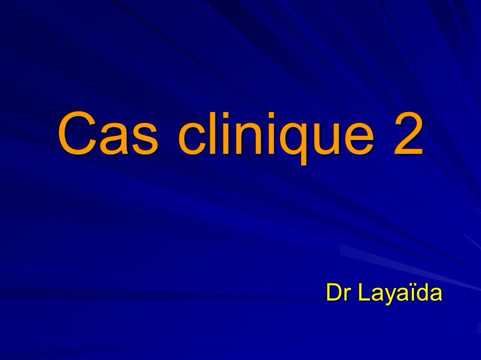 Cas clinique 2 Dr Layaïda