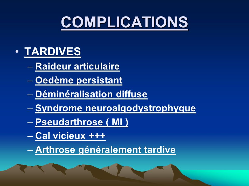 COMPLICATIONS TARDIVES Raideur articulaire Oedème persistant