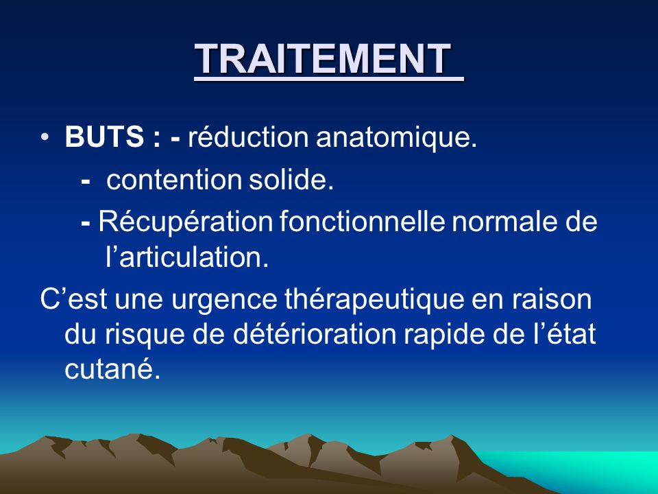 TRAITEMENT BUTS : - réduction anatomique. - contention solide.