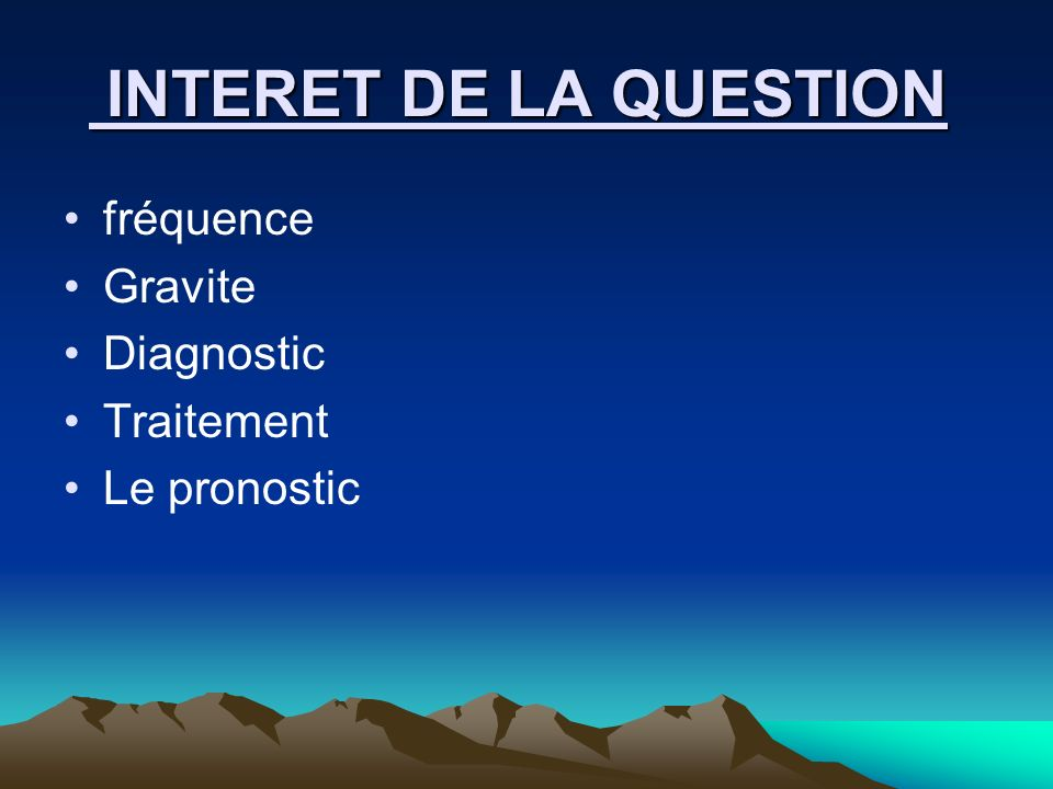 INTERET DE LA QUESTION fréquence Gravite Diagnostic Traitement