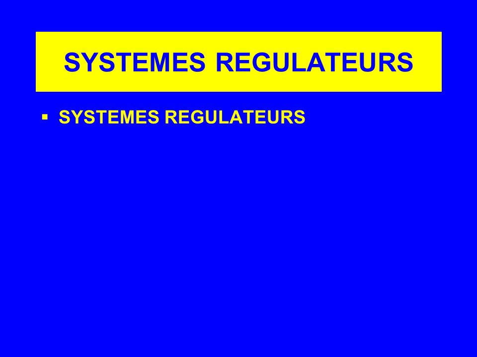 SYSTEMES REGULATEURS SYSTEMES REGULATEURS