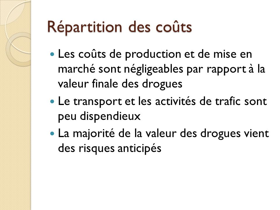 Répartition des coûts Les coûts de production et de mise en marché sont négligeables par rapport à la valeur finale des drogues.