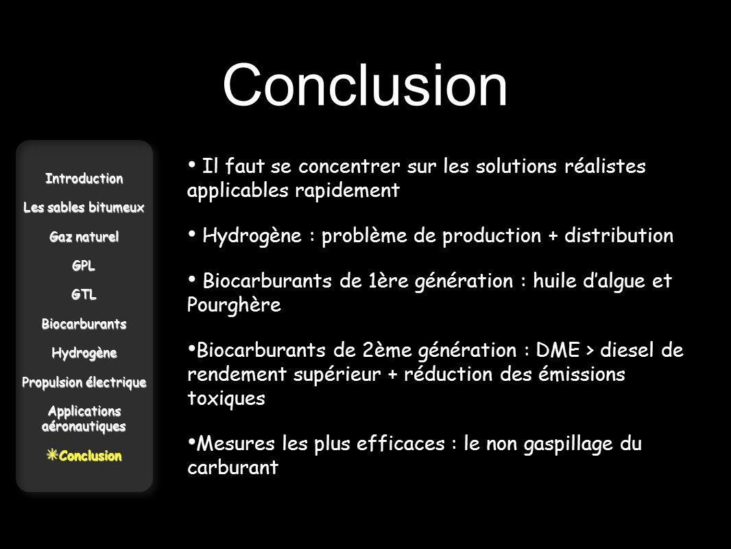 Conclusion Il faut se concentrer sur les solutions réalistes applicables rapidement. Hydrogène : problème de production + distribution.