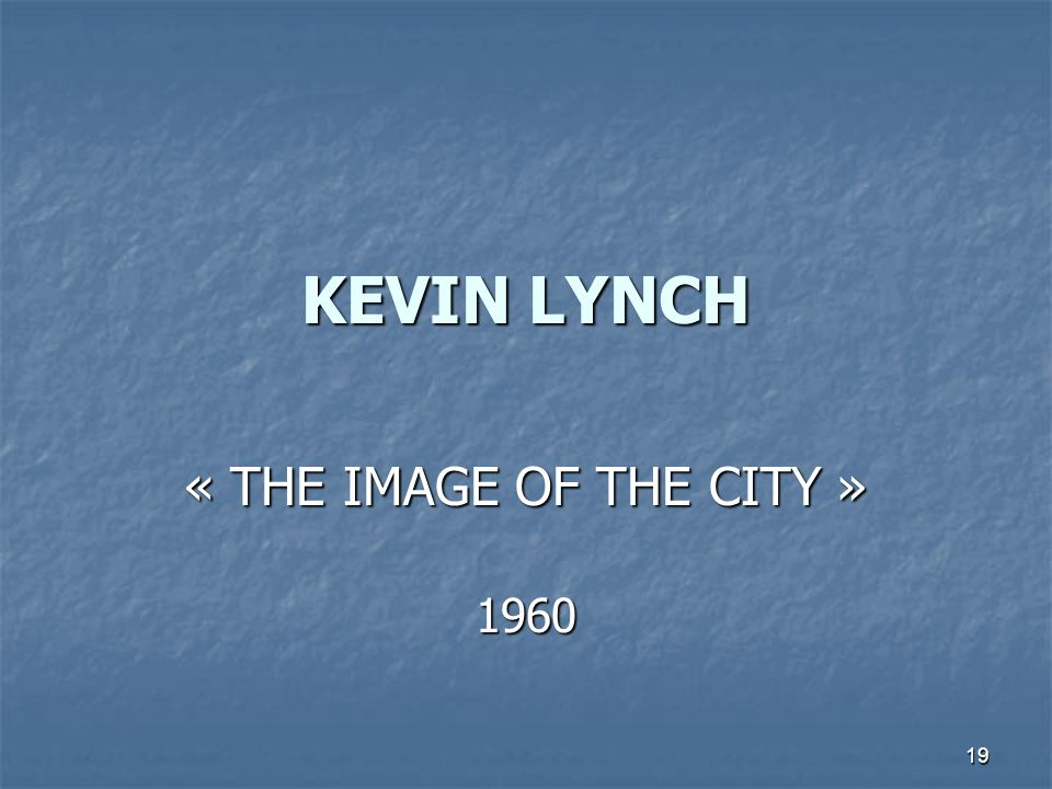 KEVIN LYNCH « THE IMAGE OF THE CITY » 1960