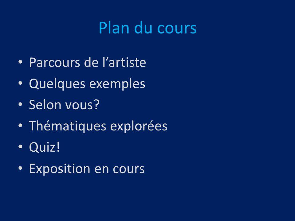 Plan du cours Parcours de l'artiste Quelques exemples Selon vous
