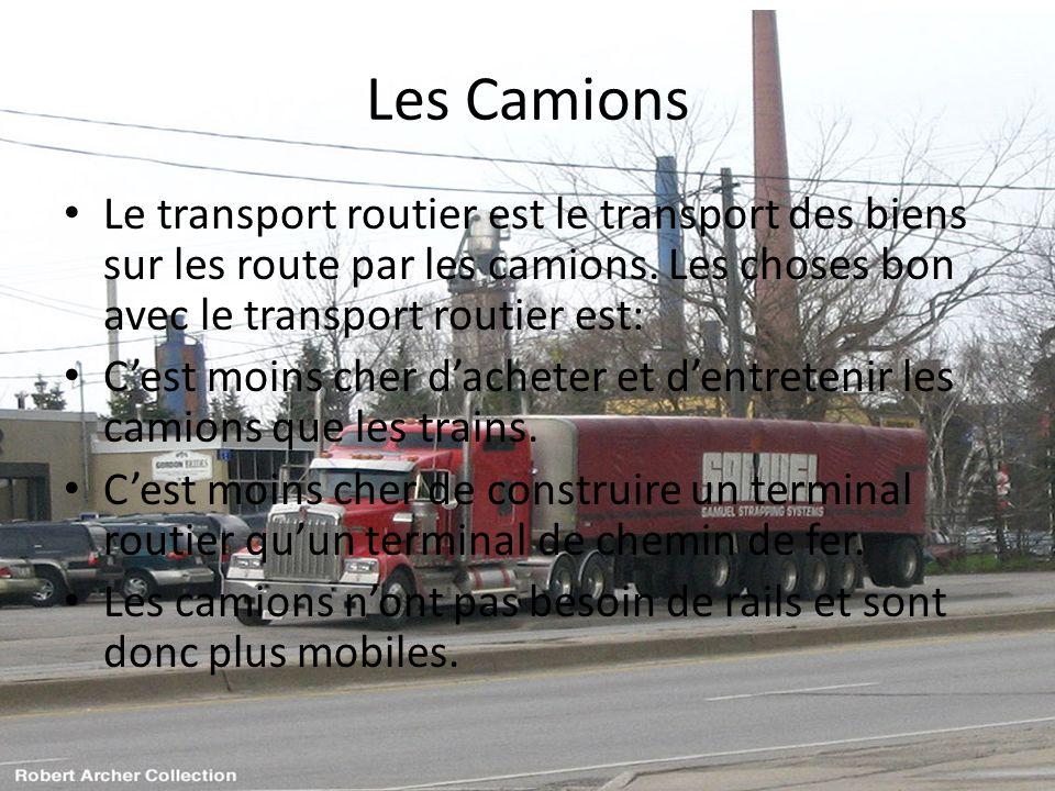 Les Camions Le transport routier est le transport des biens sur les route par les camions. Les choses bon avec le transport routier est: