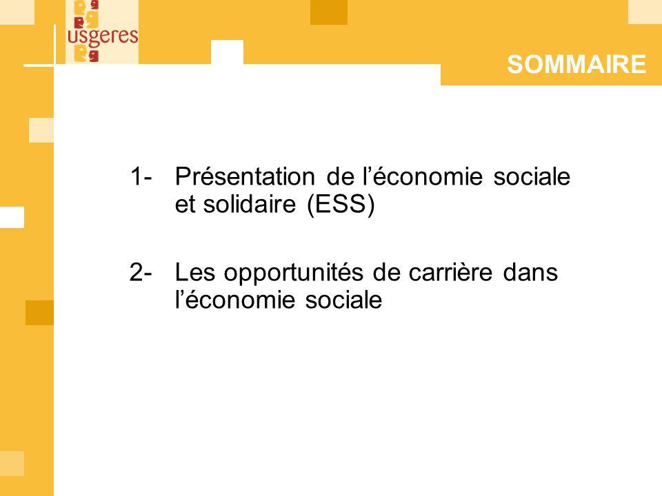 SOMMAIRE 1- Présentation de l'économie sociale et solidaire (ESS) 2- Les opportunités de carrière dans l'économie sociale.
