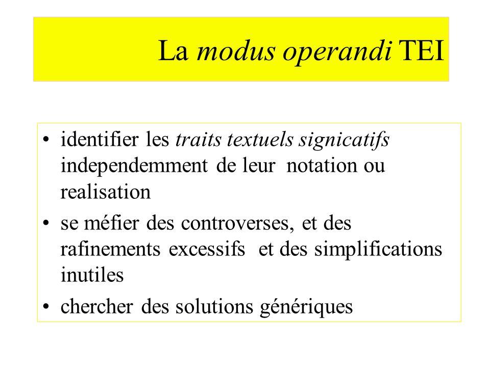 La modus operandi TEI identifier les traits textuels signicatifs independemment de leur notation ou realisation.