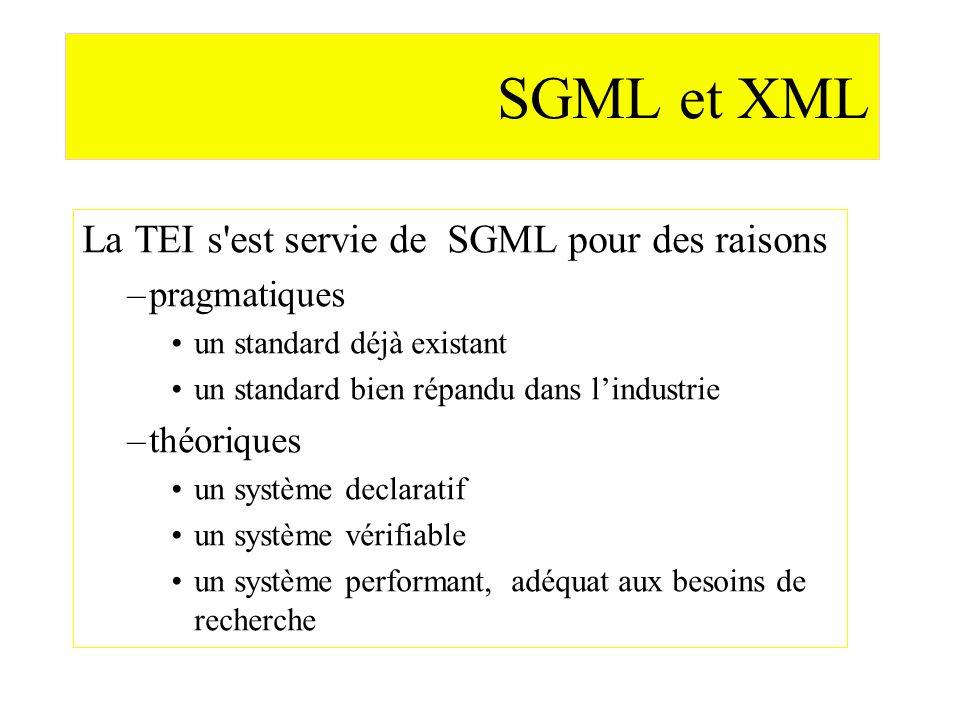 SGML et XML La TEI s est servie de SGML pour des raisons pragmatiques