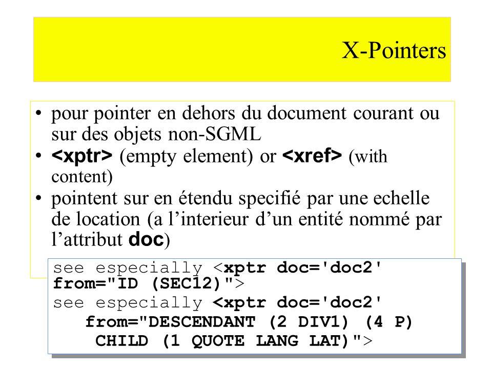 X-Pointerspour pointer en dehors du document courant ou sur des objets non-SGML. <xptr> (empty element) or <xref> (with content)