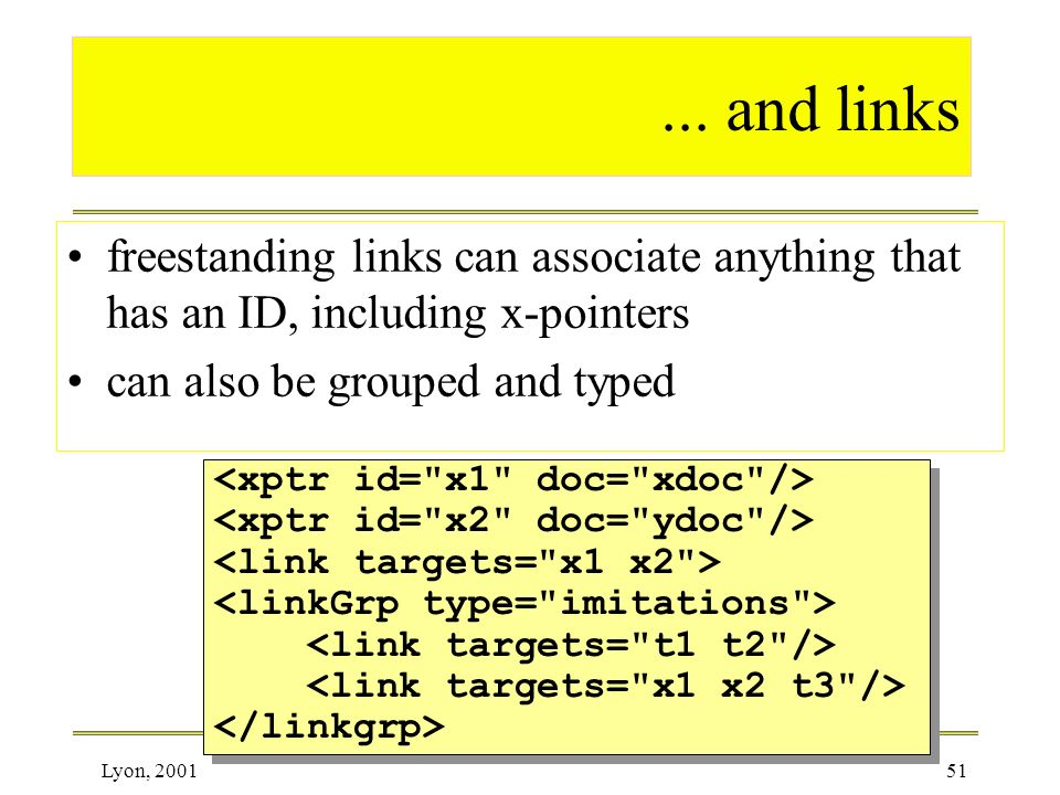 ... and links freestanding links can associate anything that has an ID, including x-pointers. can also be grouped and typed.