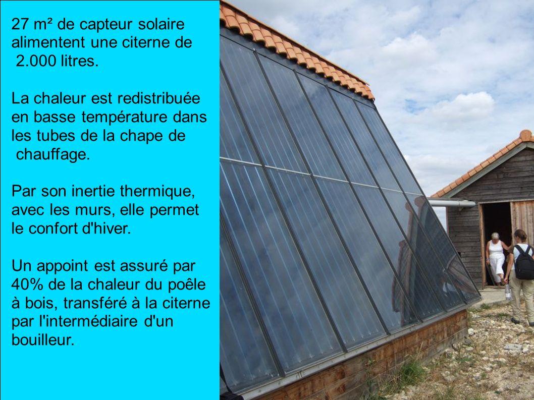 27 m² de capteur solaire alimentent une citerne de. 2.000 litres. La chaleur est redistribuée. en basse température dans.