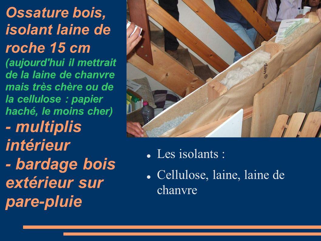 Ossature bois, isolant laine de roche 15 cm (aujourd hui il mettrait de la laine de chanvre mais très chère ou de la cellulose : papier haché, le moins cher) - multiplis intérieur - bardage bois extérieur sur pare-pluie