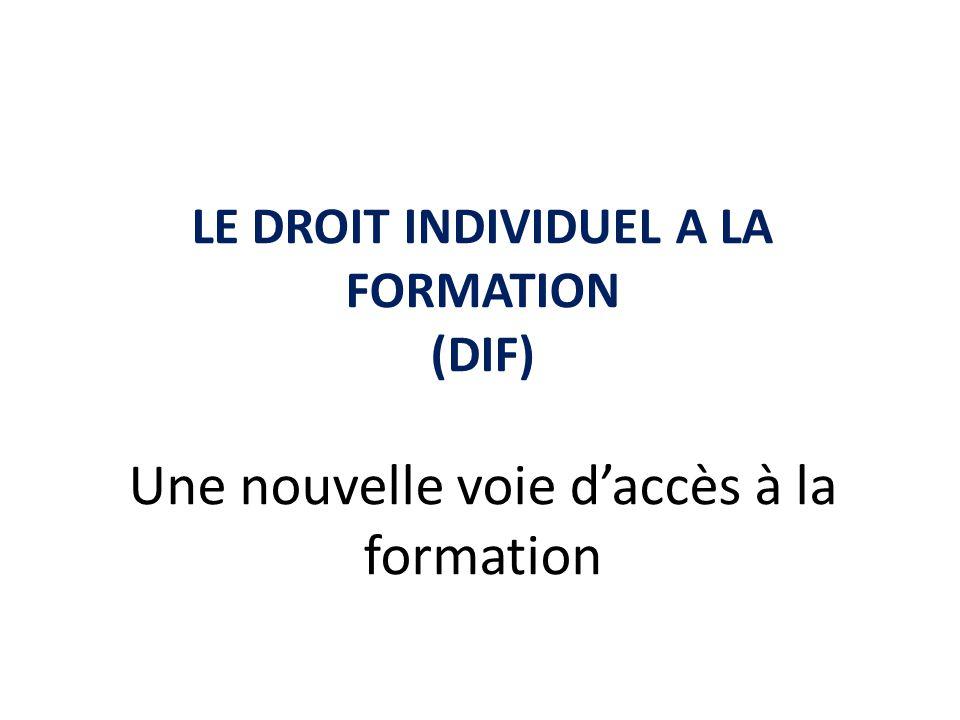 LE DROIT INDIVIDUEL A LA FORMATION (DIF) Une nouvelle voie d'accès à la formation