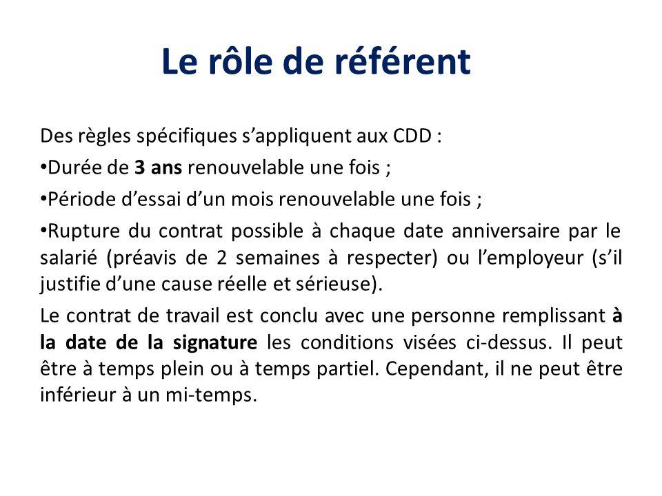 Le rôle de référent Des règles spécifiques s'appliquent aux CDD :