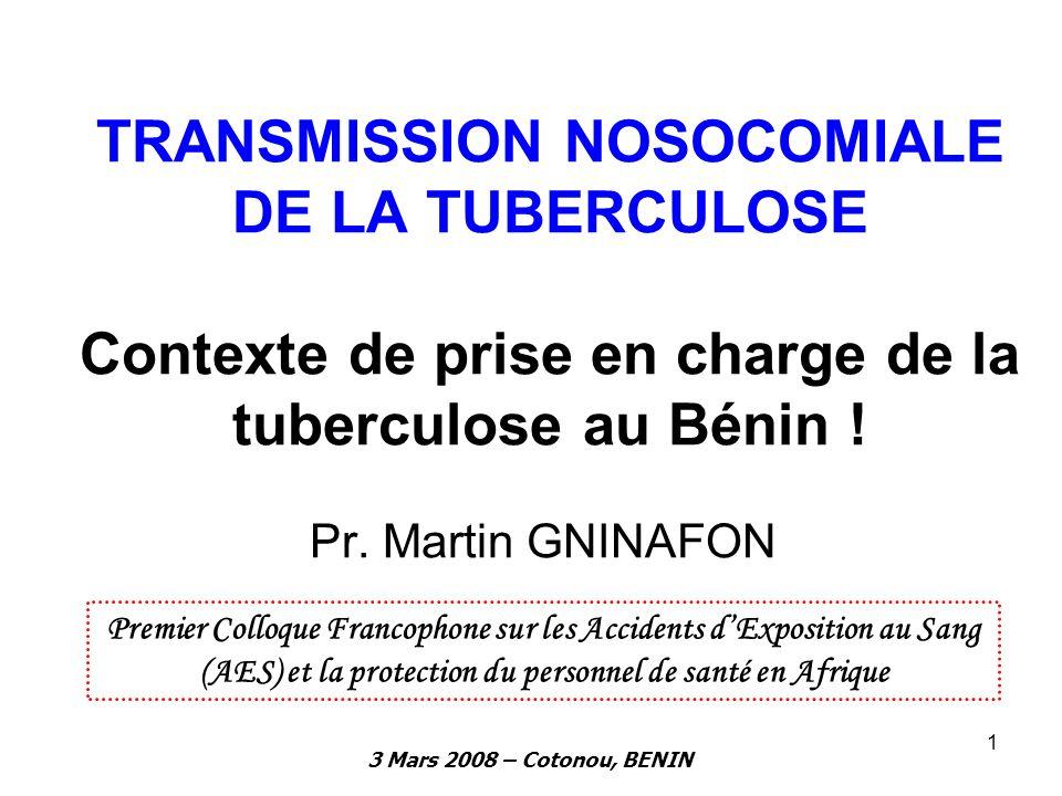 TRANSMISSION NOSOCOMIALE DE LA TUBERCULOSE Contexte de prise en charge de la tuberculose au Bénin !