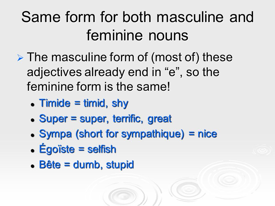 Same form for both masculine and feminine nouns