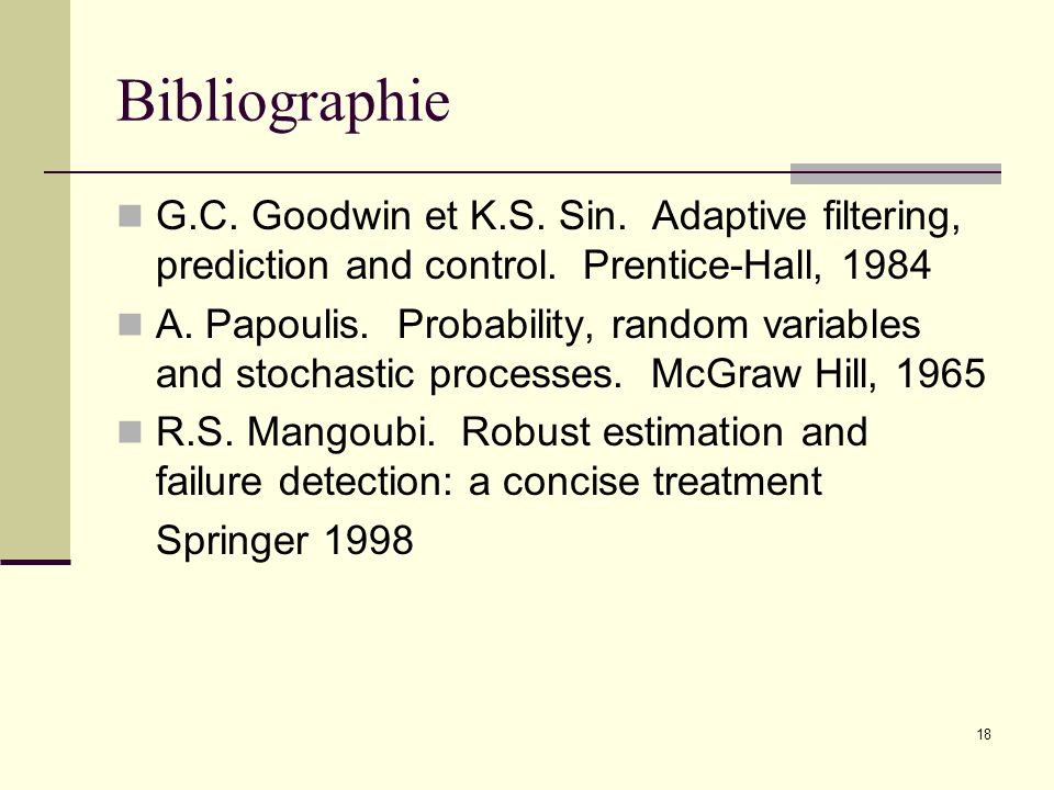 Bibliographie G.C. Goodwin et K.S. Sin. Adaptive filtering, prediction and control. Prentice-Hall, 1984.