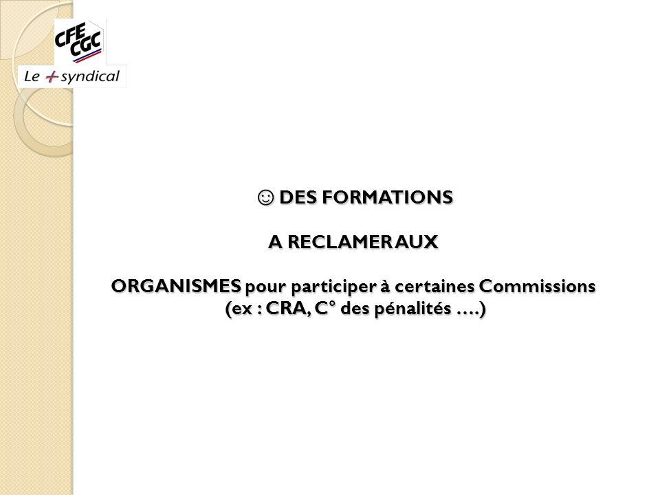 ☺DES FORMATIONS A RECLAMER AUX ORGANISMES pour participer à certaines Commissions (ex : CRA, C° des pénalités ….)