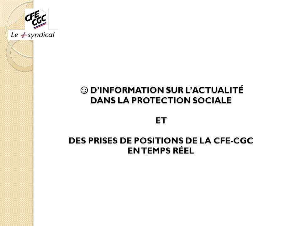☺D'INFORMATION SUR L'ACTUALITÉ DANS LA PROTECTION SOCIALE ET DES PRISES DE POSITIONS DE LA CFE-CGC EN TEMPS RÉEL