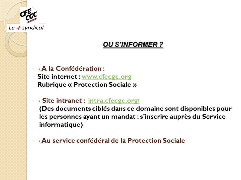 OU S'INFORMER → A la Confédération : Site internet : www.cfecgc.org. Rubrique « Protection Sociale »
