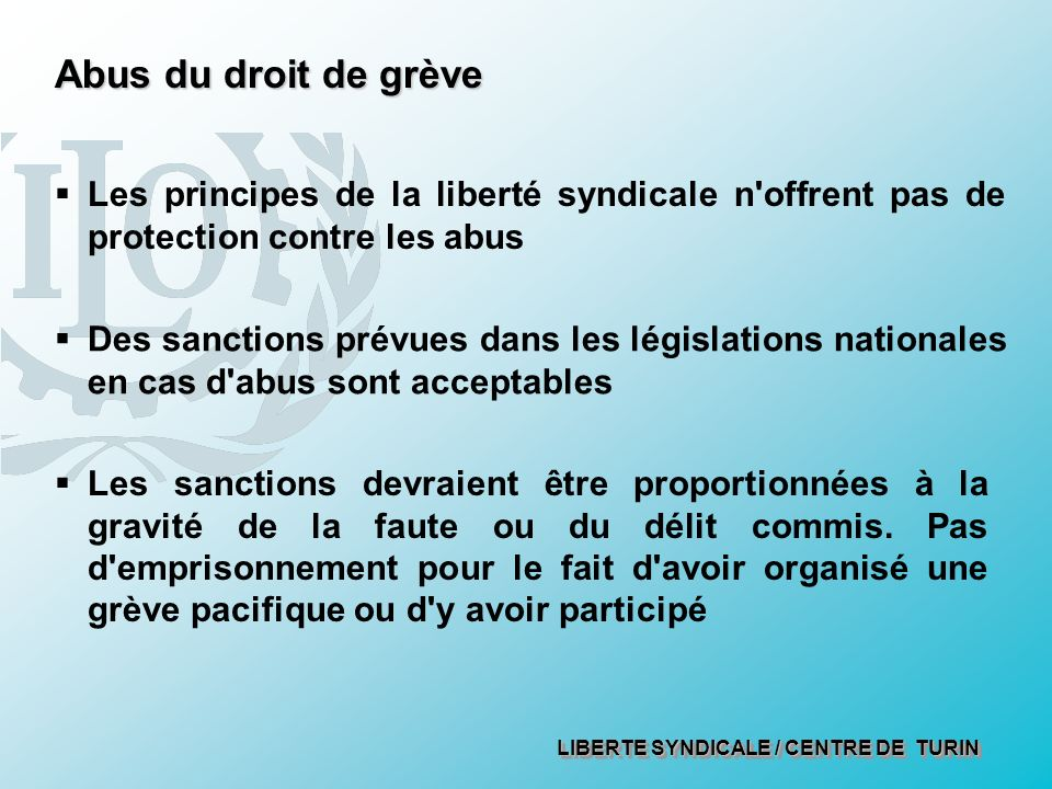 Abus du droit de grève Les principes de la liberté syndicale n offrent pas de protection contre les abus.
