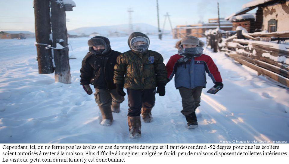 Cependant, ici, on ne ferme pas les écoles en cas de tempête de neige et il faut descendre à -52 degrés pour que les écoliers soient autorisés à rester à la maison.