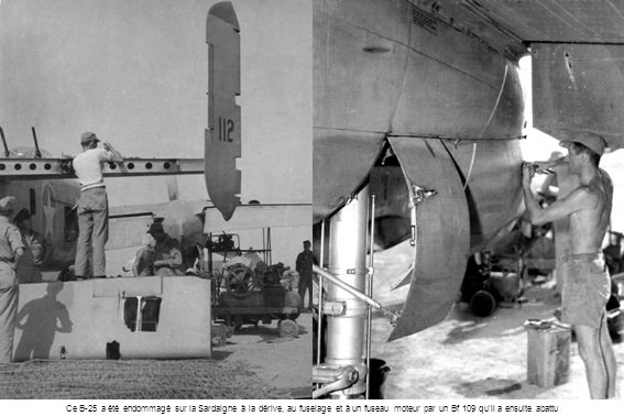 Ce B-25 a été endommagé sur la Sardaigne à la dérive, au fuselage et à un fuseau moteur par un Bf 109 qu'il a ensuite abattu