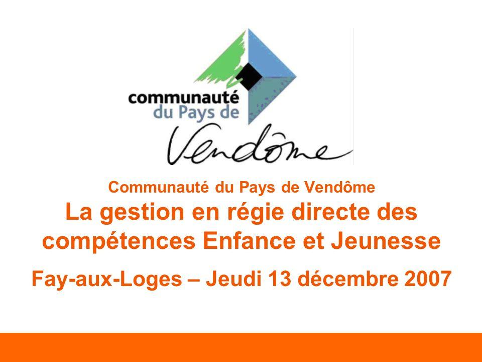 Communauté du Pays de Vendôme La gestion en régie directe des compétences Enfance et Jeunesse Fay-aux-Loges – Jeudi 13 décembre 2007