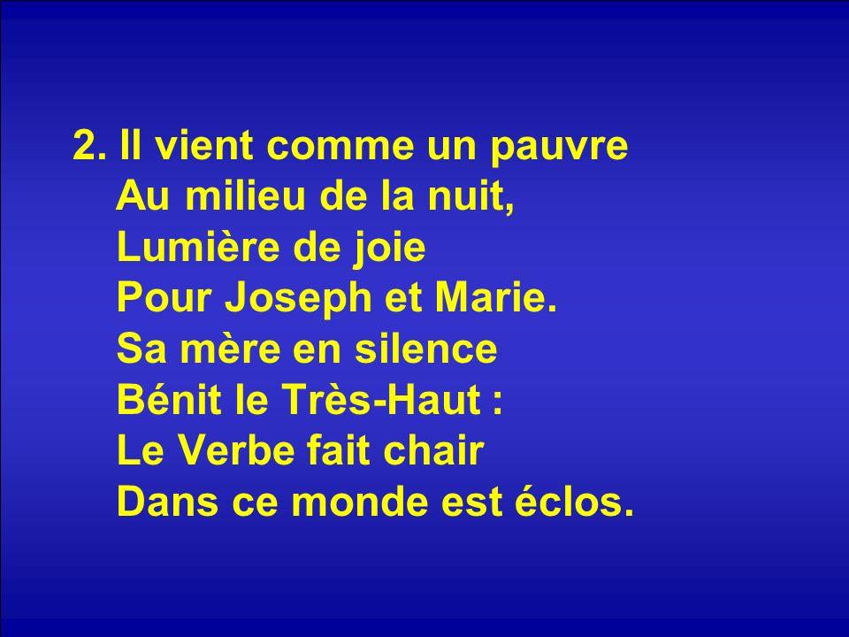 2. Il vient comme un pauvre Au milieu de la nuit, Lumière de joie Pour Joseph et Marie.