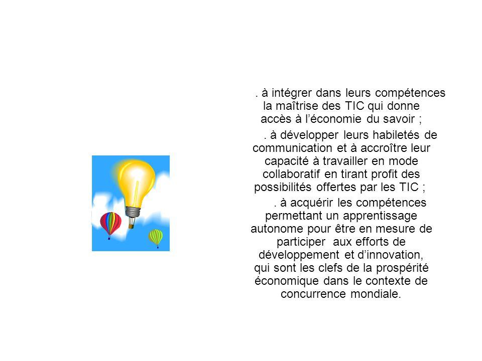 . à intégrer dans leurs compétences la maîtrise des TIC qui donne accès à l'économie du savoir ;