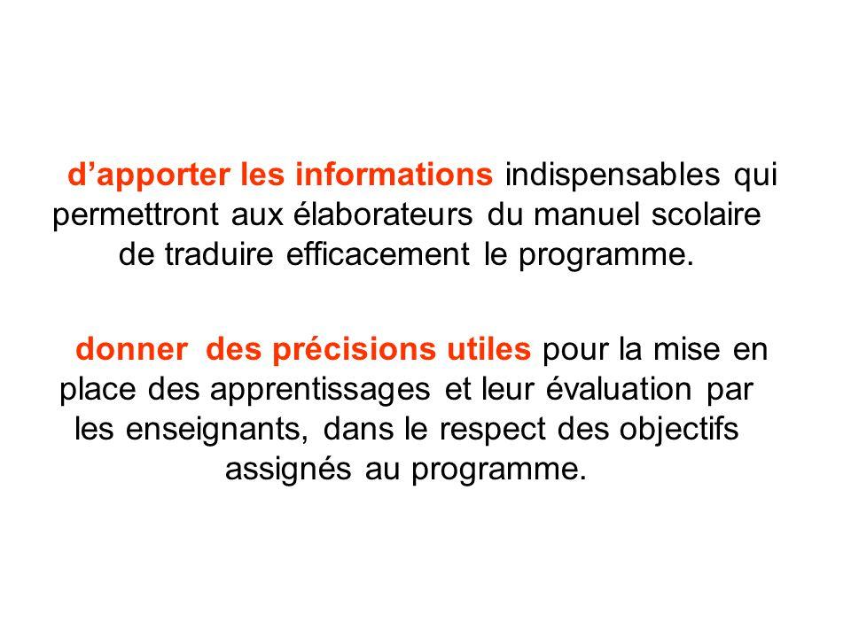 d'apporter les informations indispensables qui permettront aux élaborateurs du manuel scolaire de traduire efficacement le programme.