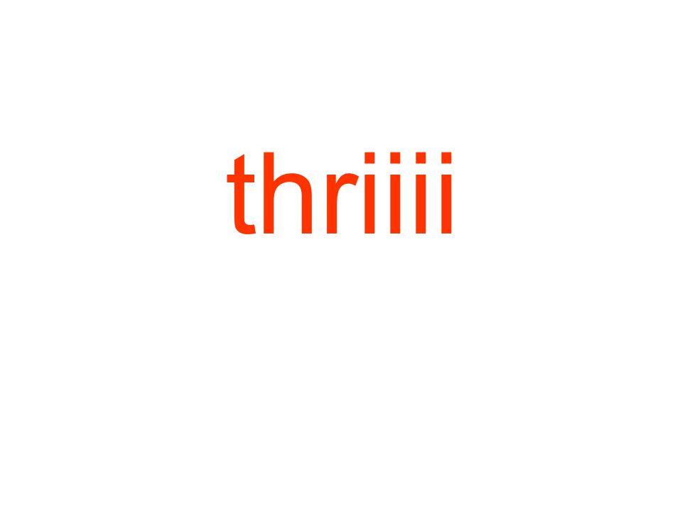 thriiii