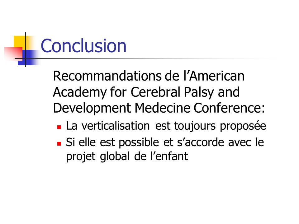 ConclusionRecommandations de l'American Academy for Cerebral Palsy and Development Medecine Conference: