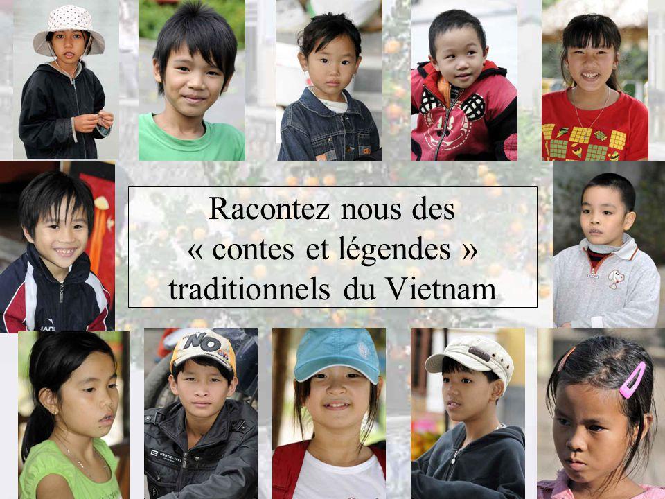Racontez nous des « contes et légendes » traditionnels du Vietnam