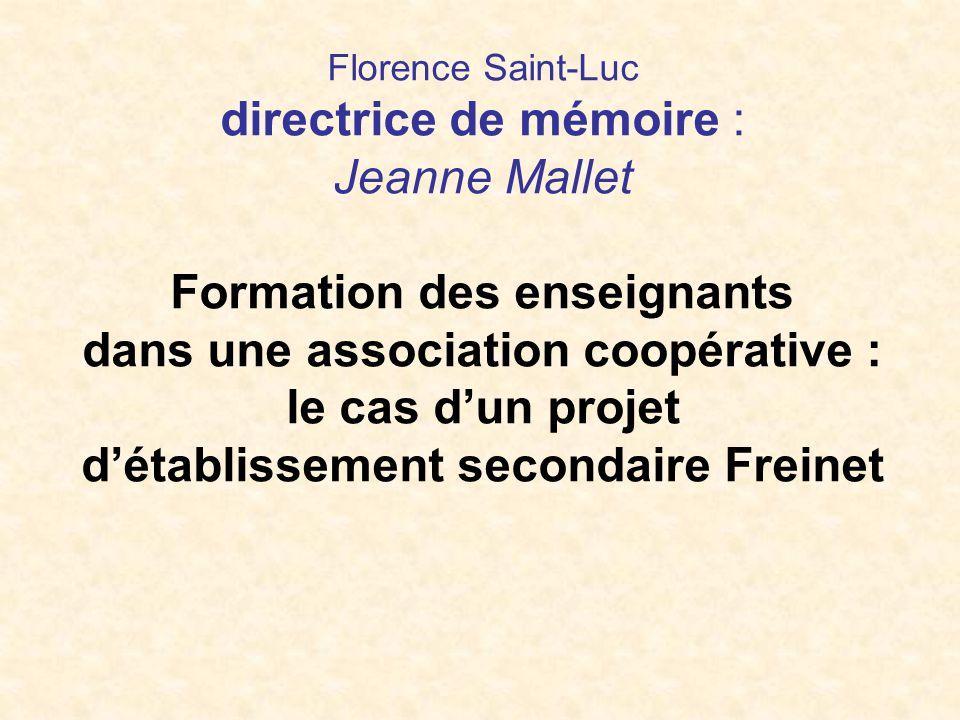 Florence Saint-Luc directrice de mémoire : Jeanne Mallet Formation des enseignants dans une association coopérative : le cas d'un projet d'établissement secondaire Freinet