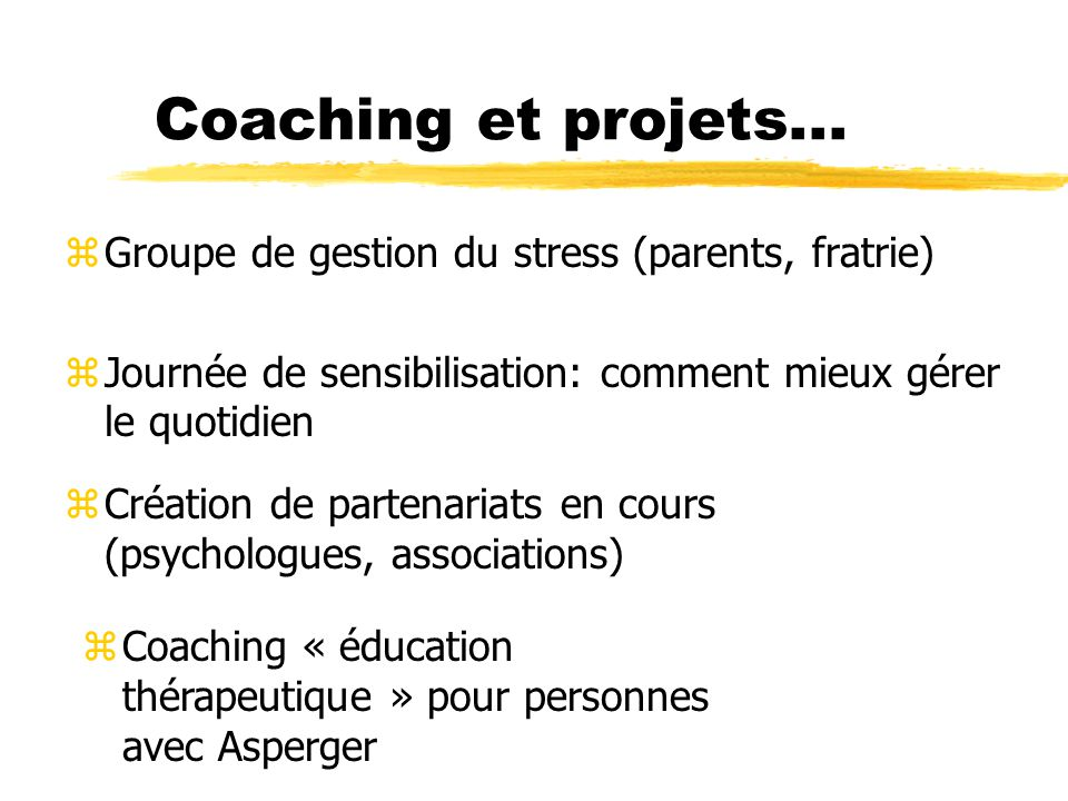 Coaching et projets... Groupe de gestion du stress (parents, fratrie)