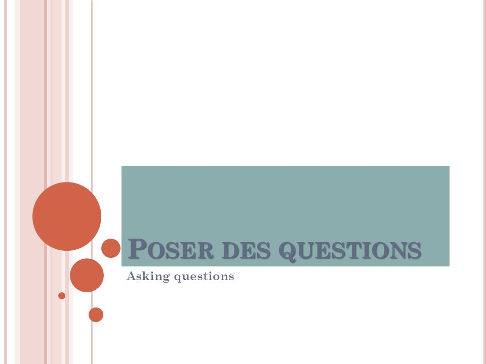 Poser des questions Asking questions