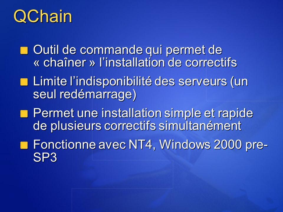QChain Outil de commande qui permet de « chaîner » l'installation de correctifs. Limite l'indisponibilité des serveurs (un seul redémarrage)