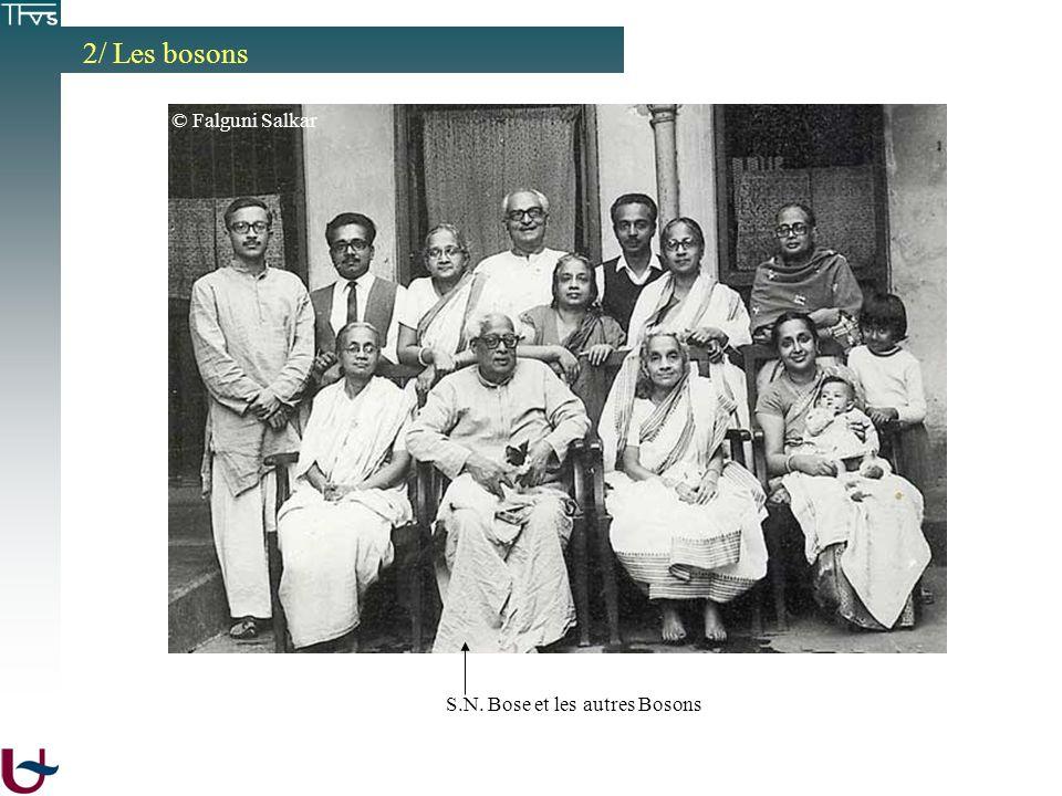 2/ Les bosons © Falguni Salkar S.N. Bose et les autres Bosons