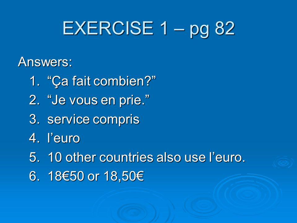 EXERCISE 1 – pg 82 Answers: 1. Ça fait combien