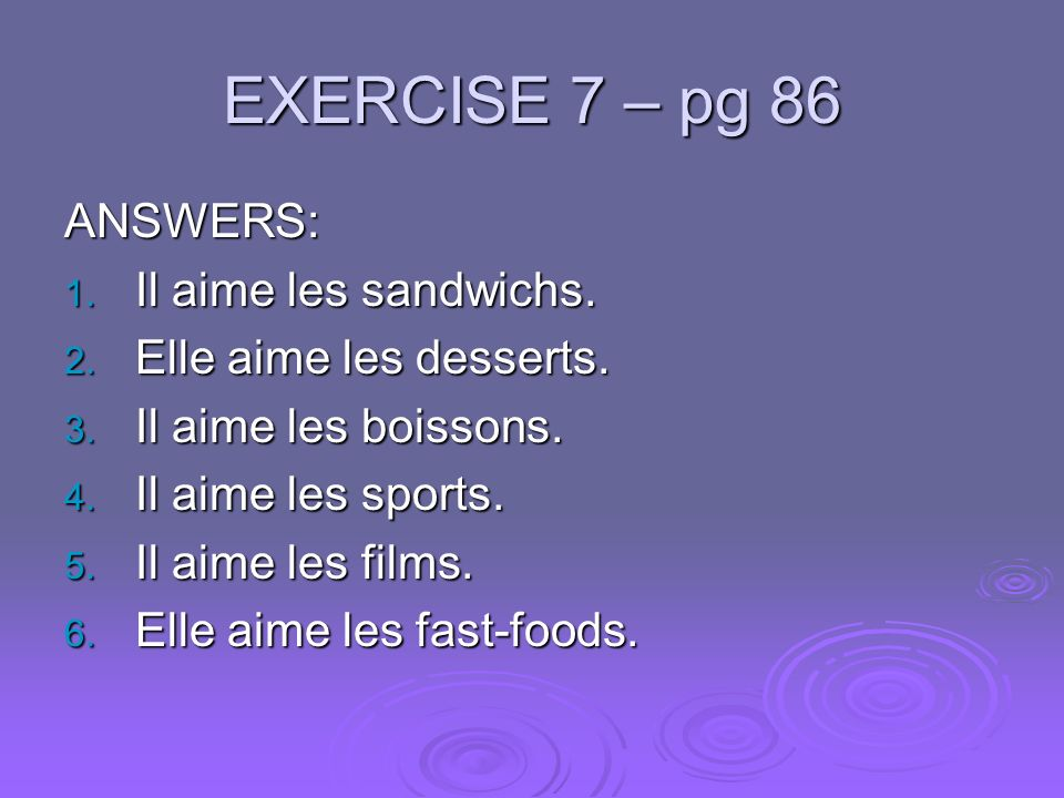 EXERCISE 7 – pg 86 ANSWERS: Il aime les sandwichs.