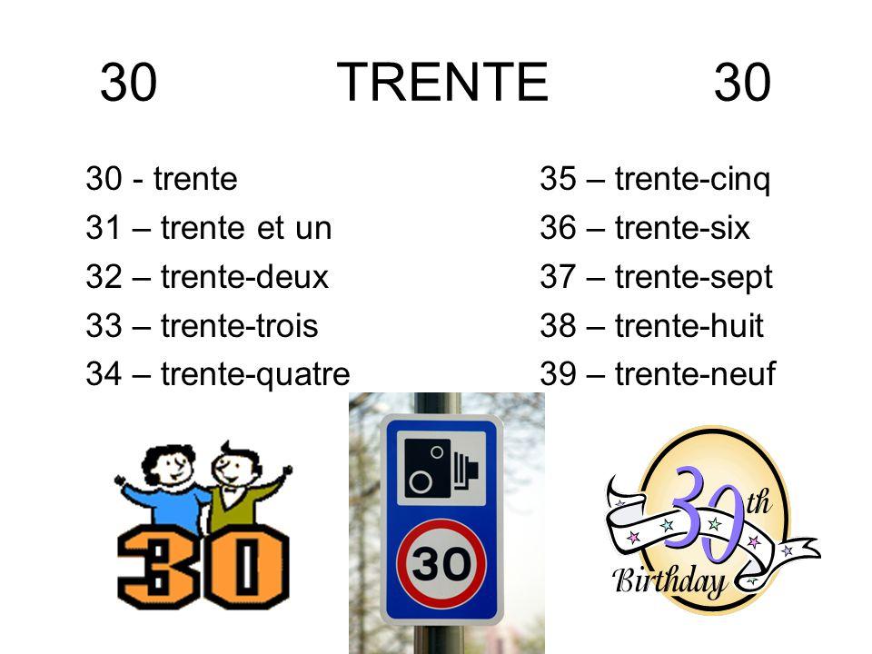 30 TRENTE 30 30 - trente 31 – trente et un 32 – trente-deux