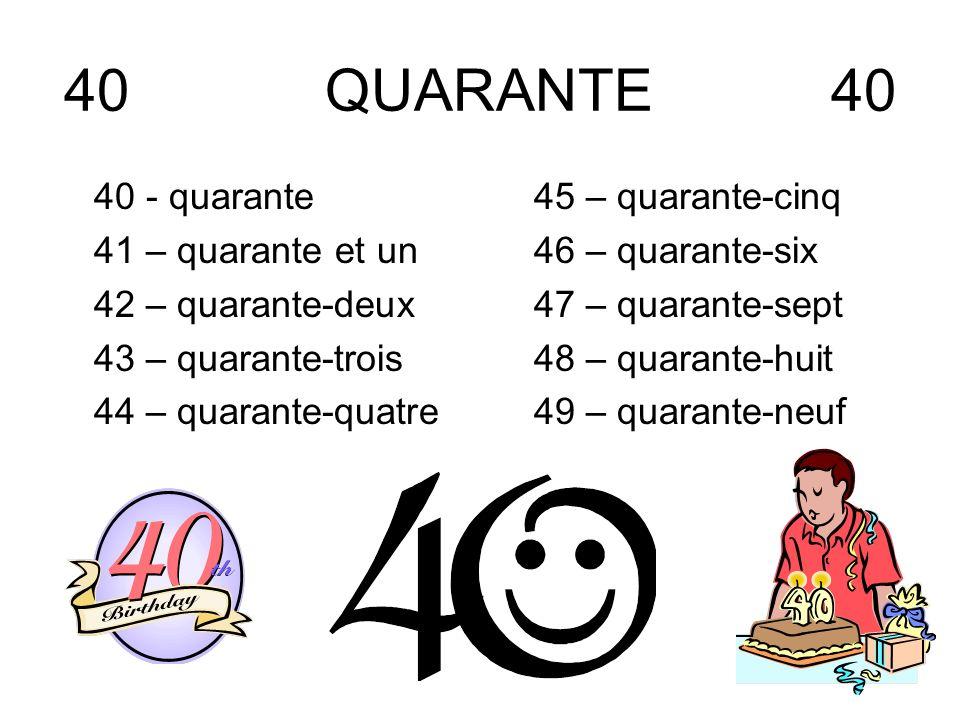 40 QUARANTE 40 40 - quarante 41 – quarante et un 42 – quarante-deux
