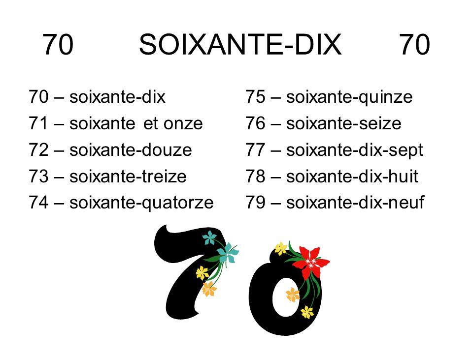 70 SOIXANTE-DIX 70 70 – soixante-dix 71 – soixante et onze