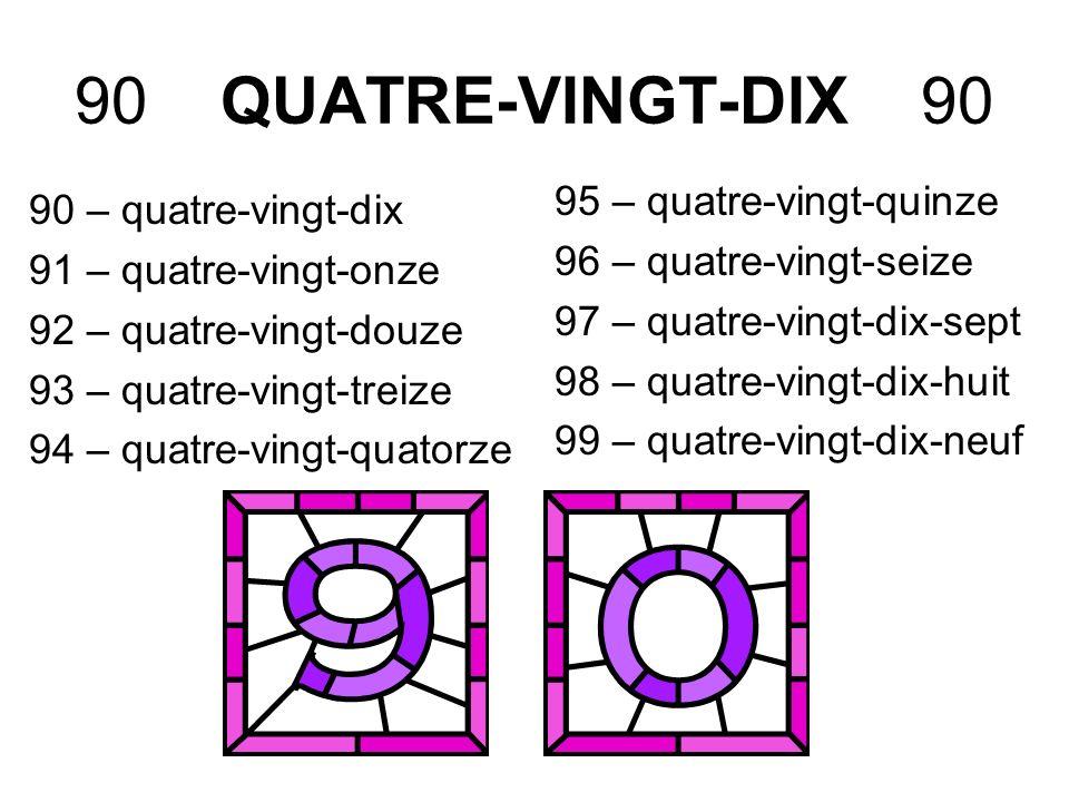 90 QUATRE-VINGT-DIX 90 95 – quatre-vingt-quinze 90 – quatre-vingt-dix