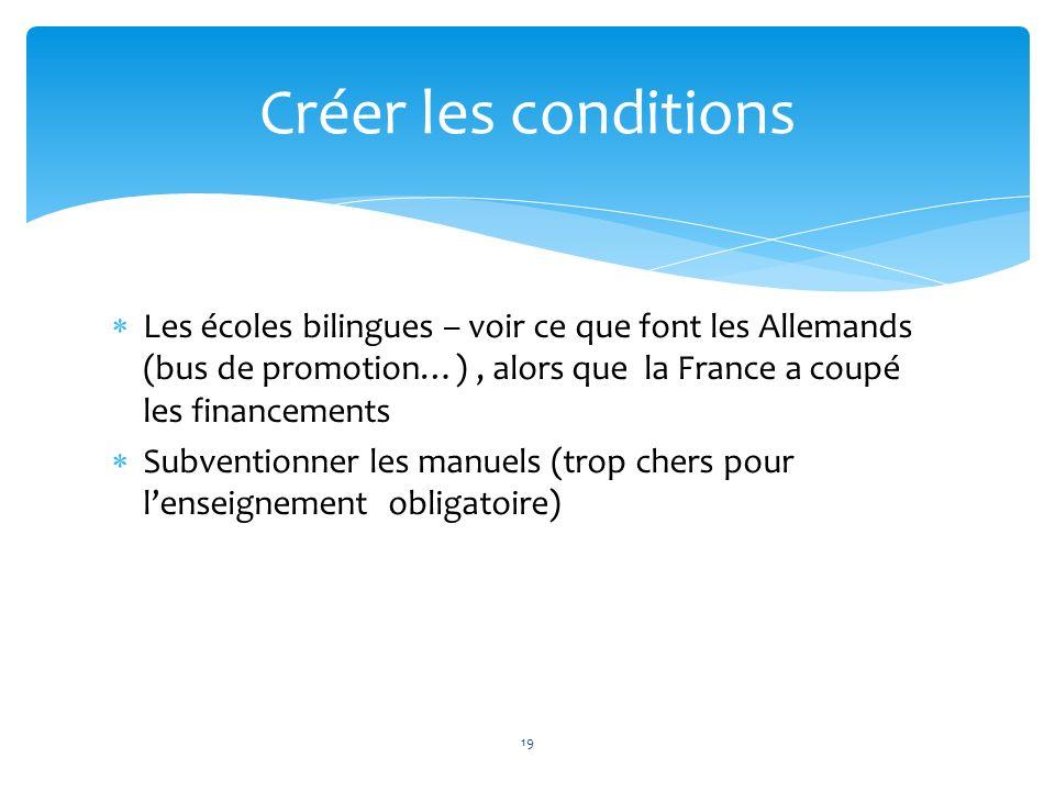 Créer les conditionsLes écoles bilingues – voir ce que font les Allemands (bus de promotion…) , alors que la France a coupé les financements.