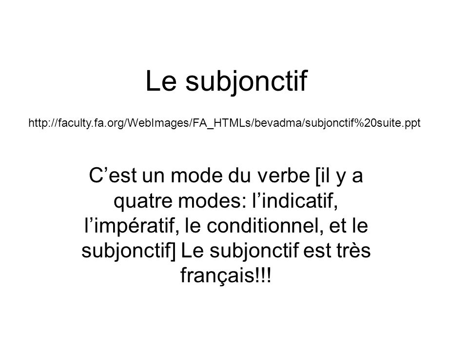 Le subjonctif http://faculty.fa.org/WebImages/FA_HTMLs/bevadma/subjonctif%20suite.ppt.