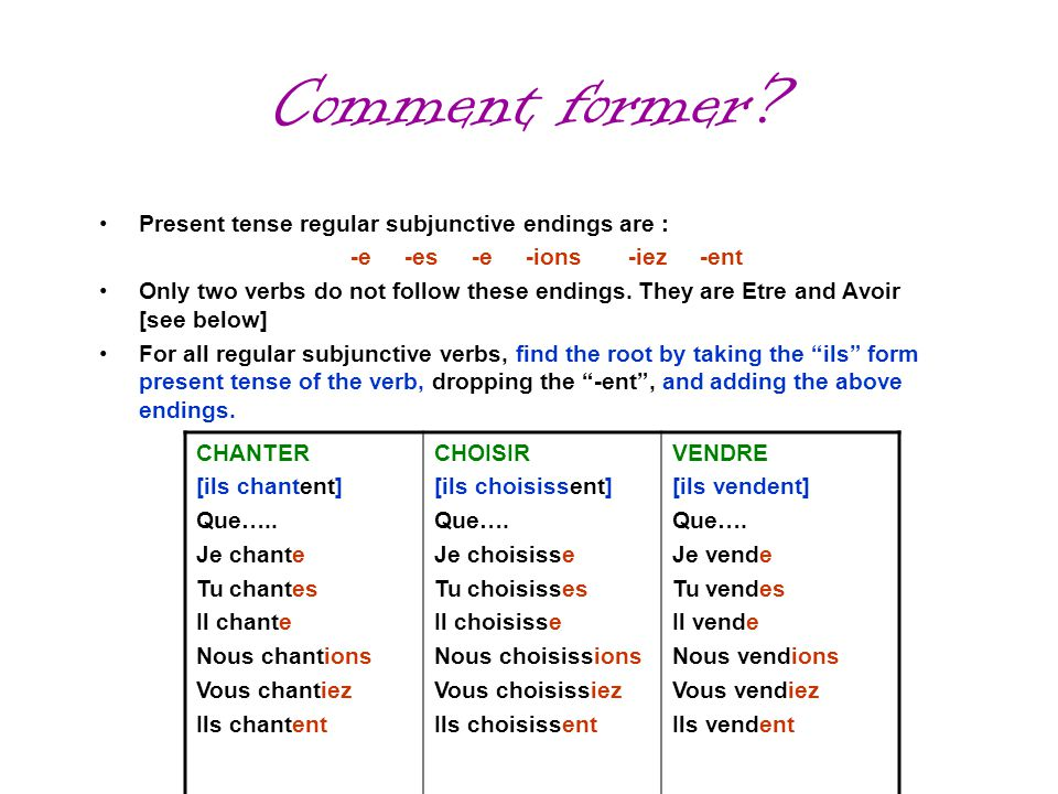 Comment former Present tense regular subjunctive endings are :